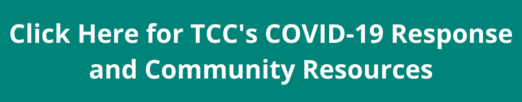 "On TCC's signature dark teal the words ""Click Here for TCC's COVID-19 Response and Community Resources"""